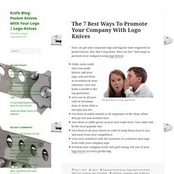 The 7 Best Ways To Promote Your Company With Logo Knives