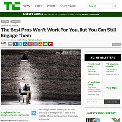 The Best Pros Won't Work For You, But You Can Still Engage Them