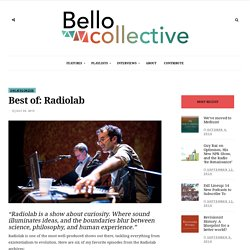 2016/09 [Bello] Top 6 episodes from the Radiolab archives – Bello Collective – Medium