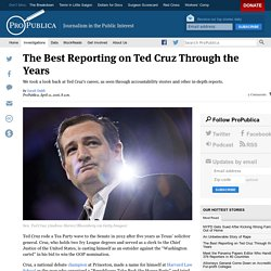 The Best Reporting on Ted Cruz Through the Years