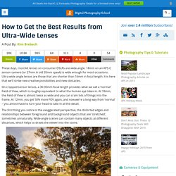 How to Get the Best Results from Ultra-Wide Lenses - Digital Photography School