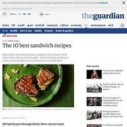 The 10 best sandwich recipes