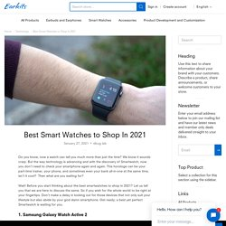 Best Smart Watches to Shop In 2021