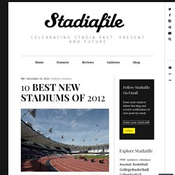 10 BEST NEW STADIUMS OF 2012 – Stadiafile