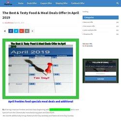 The Best & Testy Food & Meal Deals Offer In April 2019