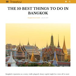The 10 Best Things to Do in Bangkok