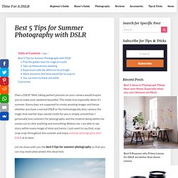 Best 5 Tips for Summer Photography with DSLR