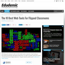 The 10 Best Web Tools For Flipped Classrooms