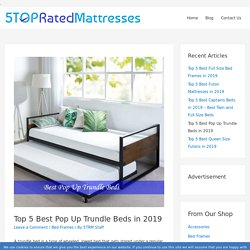 Top 5 Best Pop Up Trundle Beds in 2019 - 5 Best Rated Mattresses