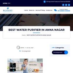 Best water purifier in Anna Nagar @+91 63 80 500 600