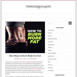 Best Ways to Burn Body Fat Fast – thetotalgroupnt