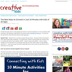 The Best Ways to Connect in Just 10 Minutes with Kids of All Ages