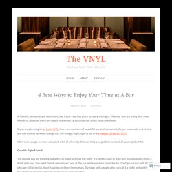 4 Best Ways to Enjoy Your Time at A Bar – The VNYL