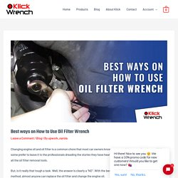 Best ways on How to Use Oil Filter Wrench - Klick Wrench