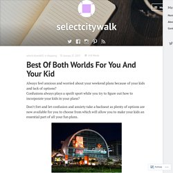 Best Of Both Worlds For You And Your Kid – selectcitywalk