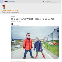 Best And Worst Places To Be A Kid : Goats and Soda