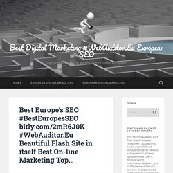 Best Europe's SEO #BestEuropesSEO bitly.com/2mR6J0K #WebAuditor.Eu Beautiful Flash Site in itself Best On-line Marketing Top…