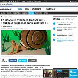 Le Bestiaire d'Isabella Rossellini : « Tout peut se passer dans la nature ! »