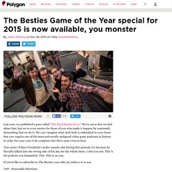 The Besties Game of the Year special for 2015 is now available, you monster