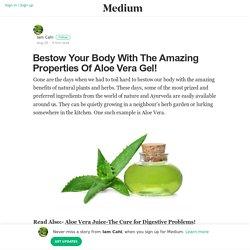 Bestow Your Body With The Amazing Properties Of Aloe Vera Gel!
