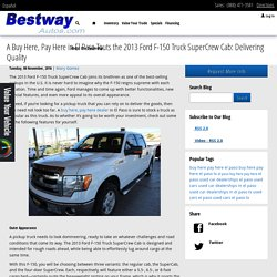 A Buy Here, Pay Here in El Paso Touts the 2013 Ford F-150 Truck SuperCrew Cab: Delivering Quality