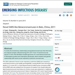 CDC EID – JUIN 2013 – Au sommaire: Novel SARS-like Betacoronaviruses in Bats, China, 2011
