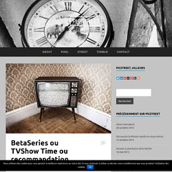 BetaSeries ou TVShow Time ou recommandation sociale ?