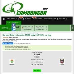 Soi kèo Betis vs Levante, 03h00 ngày 20/3/2021: La Liga