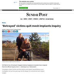 'Betrayed' victims quit mesh implants inquiry - Sunday Post