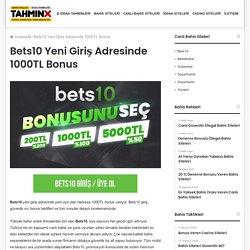 Bets10 Yeni Giriş Adresinde 1000TL Bonus