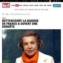 La Banque de France a ouvert une enquête - Bettencourt: La Banque de France a ouvert une enquête