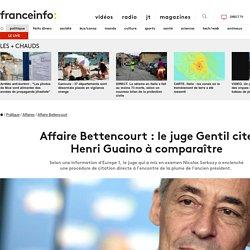 Affaire Bettencourt : le juge Gentil cite Henri Guaino à comparaître