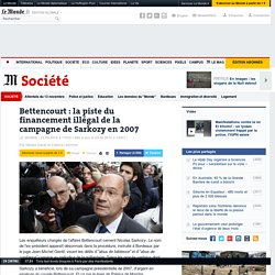 Bettencourt : la piste du financement illégal de la campagne de Sarkozy en 2007