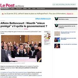 """Affaire Bettencourt : Woerth """"mieux protégé"""" s'il quitte le gouvernement ? - pierre-alain sur LePost.fr"""