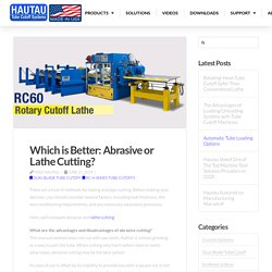 Which is Better: Abrasive or Lathe Cutting?