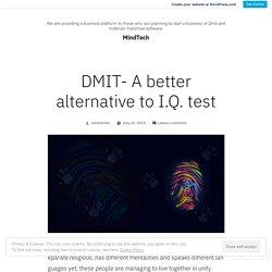DMIT- A better alternative to I.Q. test – MindTech