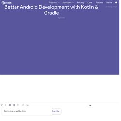 Better Android Development with Kotlin & Gradle