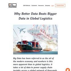 Why Better Data Beats Bigger Data in Global Logistics