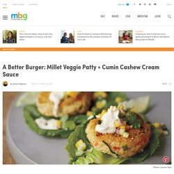 A Better Burger: Millet Veggie Patty + Cumin Cashew Cream Sauce
