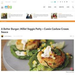A Better Burger: Millet Veggie Patty + Cumin Cashew Cream Sauce