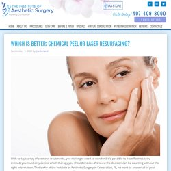 Which Is Better: Chemical Peel or Laser Resurfacing?
