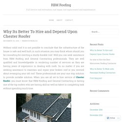 Why Its Better To Hire and Depend Upon Chester Roofer