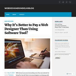 Why It's Better to Pay a Web Designer Than Using Software Tool? – webdesignerindelhiblog