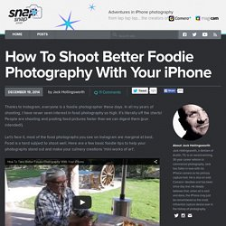 How To Shoot Better Foodie Photography With Your iPhone