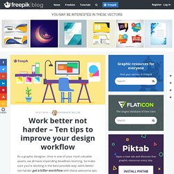 Work better not harder - Ten tips to improve your design workflow