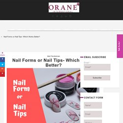 Nail Forms or Nail Tips- Which Works Better?