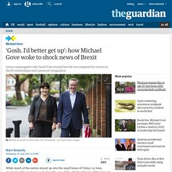 'Gosh. I'd better get up': how Michael Gove woke to shock news of Brexit
