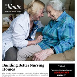 A Better Nursing Home Exists—Why Isn't It Everywhere?
