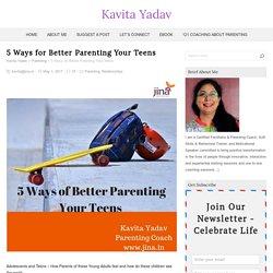 5 Ways for Better Parenting Your Teens – Kavita Yadav