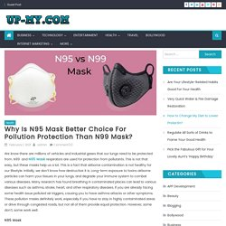 Why Is N95 Mask Better Choice For Pollution Protection Than N99 Mask?
